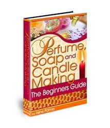 Perfume, Soap and Candle Making The Beginner's Guide Book Cover